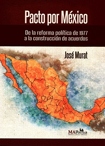 9786074019261: PACTO POR MEXICO. DE LA REFORMA POLITICA DE 1977 A LA CONSTRUCCION DE ACUERDOS