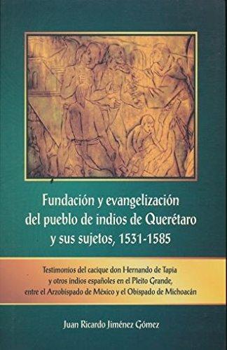 9786074019643: FUNDACION Y EVANGELIZACION DEL PUEBLO DE INDIOS DE QUERETARO Y SUS SUJETOS 1531 1585. TESTIMONIOS DEL CACIQUE DON HERNANDO DE TAPIA Y OTROS INDIOS ESPAÑOLES EN EL PLEITO GRANDE ENTRE EL ARZOBIZPADO