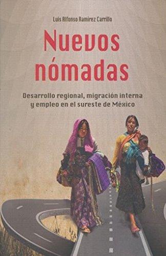 9786074019889: Nuevos nómadas. Desarrollo regional, migración interna y empleo en el sureste de México.