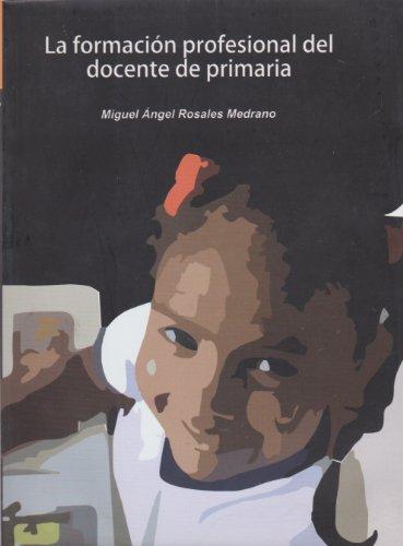 La formacion profesional del docente de primaria: Medrano, Miguel angel