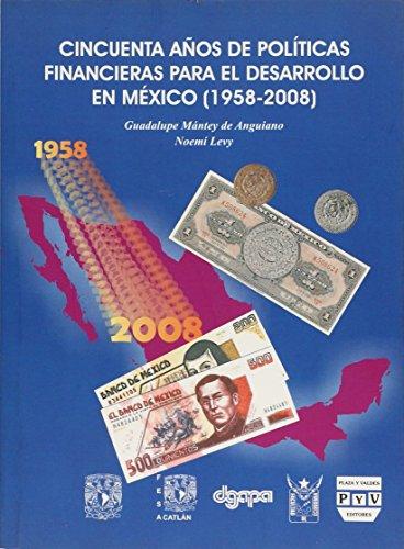 CINCUENTA AÑOS DE POLITICAS FINANCIERAS PARA EL: MANTEY DE ANGUIANO,