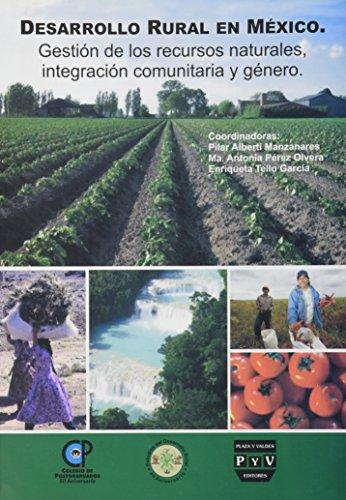 Desarrollo rural en México: Gestión de los recursos naturales, integración ...