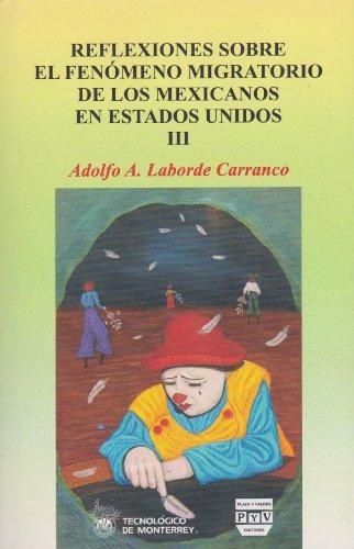 Reflexiones sobre el f?nomeno migratorio de los Mexicanos en Estados Unidos III: Laborde Carranco, ...