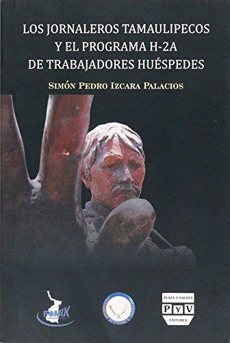 9786074022155: Los Jornaleros Tamaulipecos y El Programa H-2a de Trabajadores Huespedes