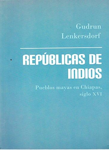 Republicas de indios: Pueblos mayas en Chiapas, siglo XVI: Lenkersdorf, Gudrun