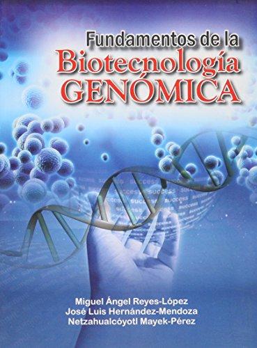 FUNDAMENTOS DE LA BIOTECNOLOGIA GENOMICA: Miguel Ángel Reyes