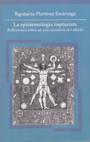 La epistemologia rupturista. Reflexiones sobre un psicoanalisis: Escarcega, Rigoberto Martinez