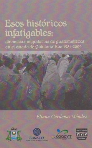 9786074023626: Esos historicos infatigables. Dinamicas migratorias de guatemaltecos en el estado de Quintana Roo 1948-2009 (Spanish Edition)