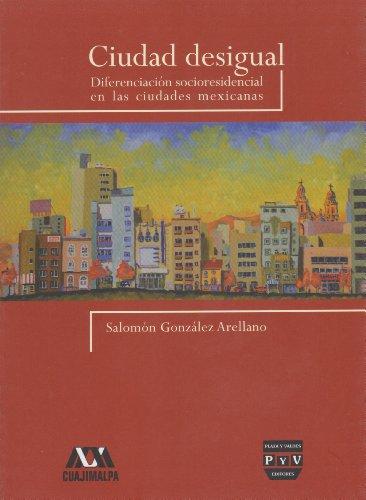 9786074023763: Ciudad desigual. Diferenciacion socioresidencial en las ciudades mexicanas (Spanish Edition)
