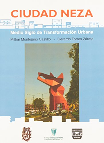 Ciudad Neza: Medio siglo de transformación urbana: Montejano Castillo, Milton & Gerardo ...