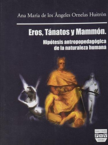 9786074024203: EROS TANATOS Y MAMMON. HIPOTESIS ANTROPOPEDAGOGICA DE LA NATURALEZA HUMANA / 2 ED.