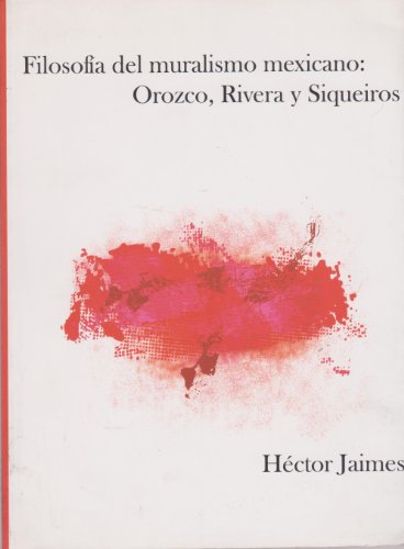 Filosofía del muralismo mexicano: Orozco, Rivera y Siqueiros: Jaimes, Héctor