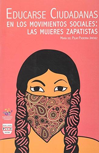 Educarse ciudadanas en los movimientos sociales: Las mujeres zapatistas: Padierna Jiménez, Maria ...