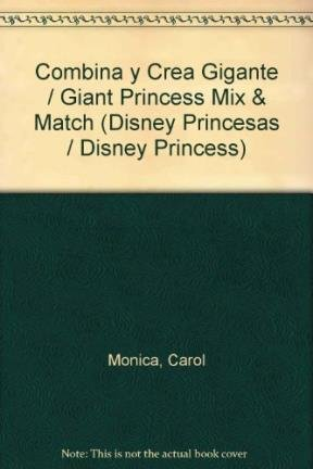 Combina y Crea Gigante / Giant Princess Mix & Match (Disney Princesas / Disney Princess) (Spanish Edition) (6074042586) by Carol Monica