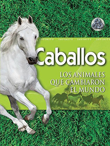 9786074043273: Caballos / Horse: Los Animales Que Cambiaron El Mundo / the Animals That Changed the World (Infinity) (Spanish Edition)