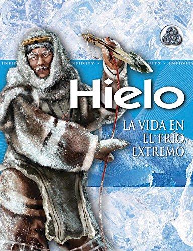 9786074043280: Hielo / Ice: La vida en el frio extremo / Life in Extreme Cold (Infinity) (Spanish Edition)