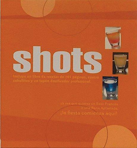 9786074044065: Shots / Shooters: Cuarenta Y Seis Tragos Extravagantes / 46 Outrageous Shots