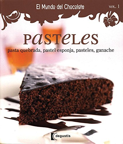 9786074044423: Pasteles/Cakes: Pasta quebrada, pastel esponja, pasteles, ganache/Shortcrust Cakes, Sponge Cake, Cakes, Ganache (El mundo de chocolate/The World of Chocolate) (Spanish Edition)