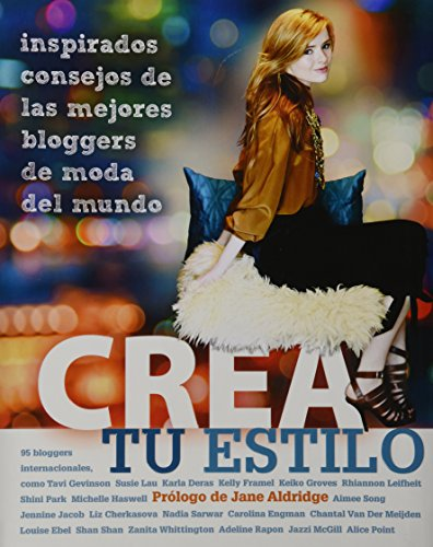 9786074045963: Crea tu Estilo/Style Yourself: Inspirados Consejos De Las Mejores Bloggers De Moda Del Mundo/Inspired Advice from the World's Top Fashion Bloggers (Spanish Edition)