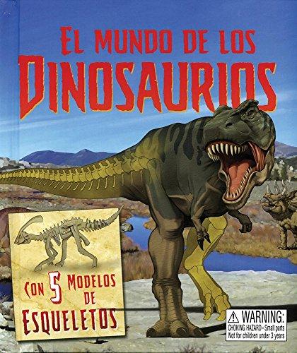 El mundo de los dinosaurios / The Dinosaurs World: Con 5 modelos de esqueletos / With 5 ...