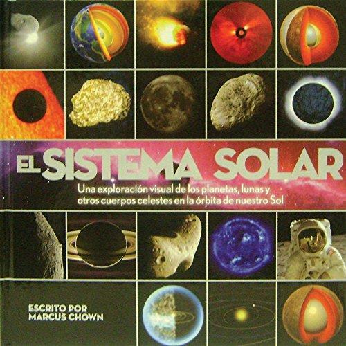 9786074046564: El Sistema Solar / Solar System: Una exploracion visual de los planetas, lunas y otros cuerpos celestes en la orbita de nuestro Sol / A Visual ... the Planets, Moons, and O (Spanish Edition)