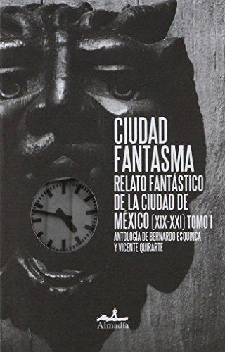 9786074111163: CIUDAD FANTASMA. RELATO FANTASTICO DE LA CIUDAD DE MEXICO