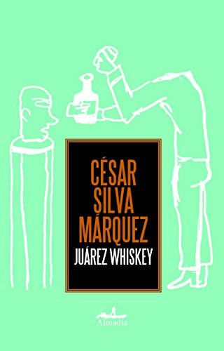Juarez Whiskey: C?SAR SILVA M?RQUEZ