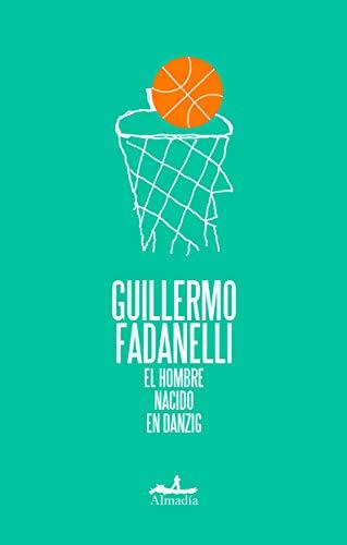 El Hombre Nacido En Danzig (Paperback): Guillermo J Fadanelli
