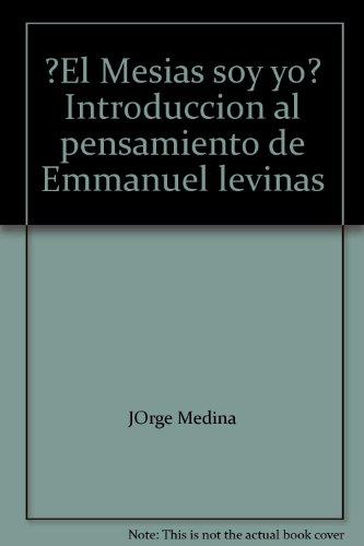El Mesias soy yo? Introduccion al pensamiento de Emmanuel levinas: Jorge Medina