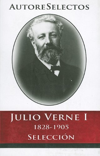 Julio Verne I 1828-1905 Seleccion = Jules Verne I 1828-1905 Selection (Autore Selectos) (Spanish ...