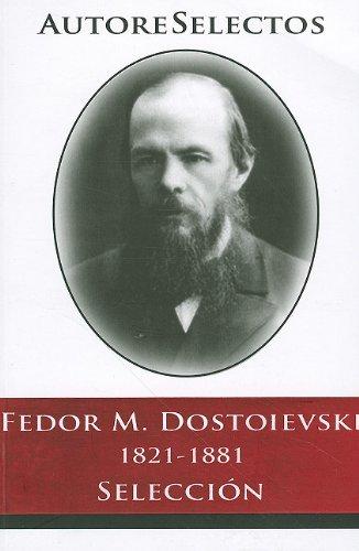 9786074151206: Fedor M. Dostoevski 1821-1881 Seleccion = Fedor M. Dostoevski 1821-1881 Selection (Autore Selectos)