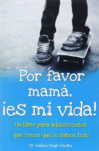 9786074151374: Por favor mamá, es mi vida! / Please Mom, It's My Life!: Un Libro Para Adolescentes Que Creen Que Lo Saben Todo (Coleccion Maifos) (Spanish Edition)