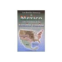 9786074151602: Los derechos históricos sobre el territorio de los Estados Unidos. Dr. Juan José Mateos