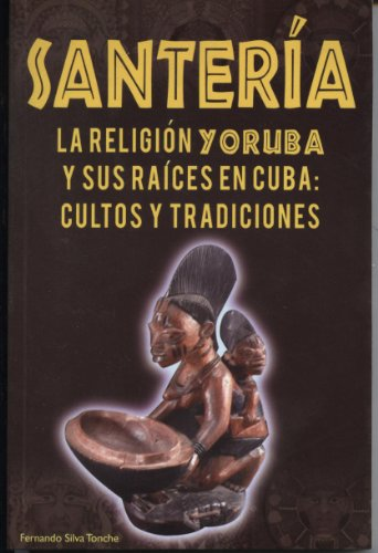9786074151855: Santeria La Religion Yoruba y Sus Raices En Cuba Cultos y Tradiciones