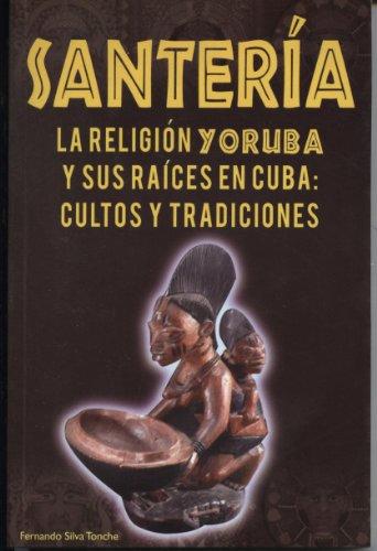 9786074151855: Santeria la Religion Yoruba y sus raices en Cuba Cultos y Tradiciones (Spanish Edition)