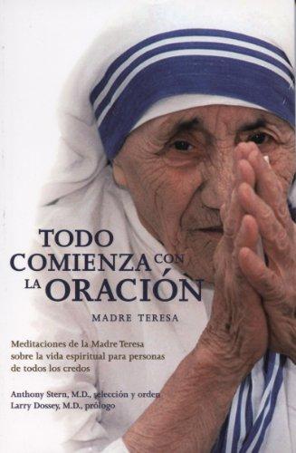 9786074153644: Todo Comienza Con la Oracion: Meditaciones de la Madre Teresa Sobre la Vida Espiritual Para Personas de Todos los Credos = Everything Begins with Pray
