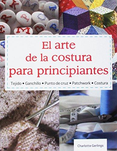 9786074154931: El Arte de la Costura Para Principiantes: Tejido* Ganchillo* Punto de Cruz* Patchwork* Costura (Tejido y Manualidades) (English and Spanish Edition)