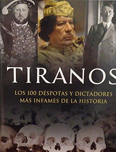 9786074155549: Tiranos: Los 100 Despotas y Dictadores Mas Infames de la Historia = Tyrans (IllustrARTE) (Spanish Edition)