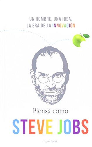 9786074155556: Piensa Como Steve Jobs: Un Hombre, una Idea, la Era de la Innovacion (Coleccion DTP)