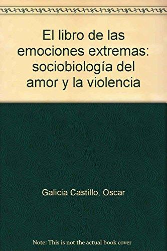 9786074170917: El libro de las emociones extremas: sociobiología del amor y la violencia