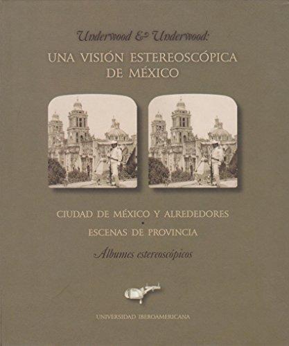 UNDERWOOD & UNDERWOOD: Una vision estereoscopica de Mexico: Matabuena Pelaez, Teresa (Estudio ...