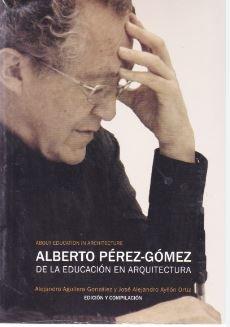 9786074172782: ALBERTO PEREZ GOMEZ. DE LA EDUCACION EN ARQUITECTURA / ABOUT EDUCATION IN ARCHITECTURE