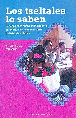 Los Tseltales lo saben: concepciones sobre conocimiento,: Jesús, Gómez Fernández