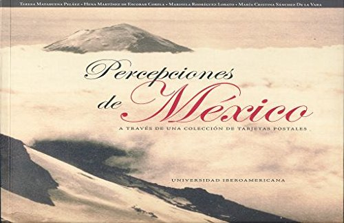 PERCEPCIONES DE MEXICO A TRAVES DE UNA: MATABUENA PELAEZ, TERESA