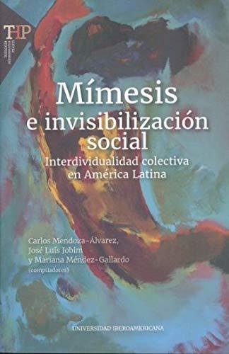 MÍMESIS E INVISIBILIZACIÓN SOCIAL; Interdividualidad colectiva en: Mendoza-Álvarez, Carlos; José