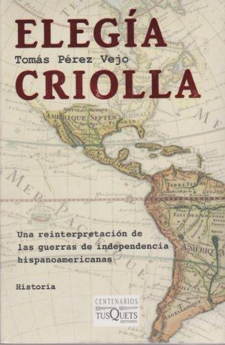 9786074211825: elegia criolla: una reinterpretacion de las guerras de independencia hispanoamericanas