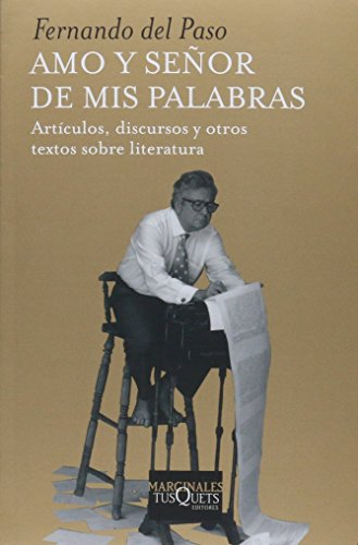 9786074217476: AMO Y SEÑOR DE MIS PALABRAS. ARTICULOS DISCURSOS Y OTROS TEXTOS SOBRE LITERATURA