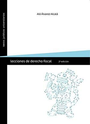 LECCIONES DE DERECHO FISCAL / 2 ED.: ALVAREZ ALCALA, ALIL