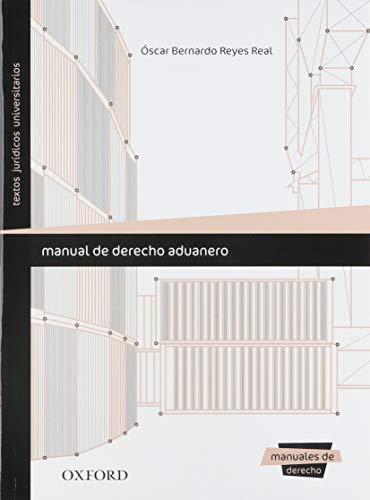 MANUAL DE DERECHO ADUANERO: REYES REAL, OSCAR