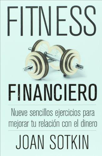 Fitness financiero. Nueve sencillos ejercicios para mejorar tu relacion con el dinero (Spanish ...